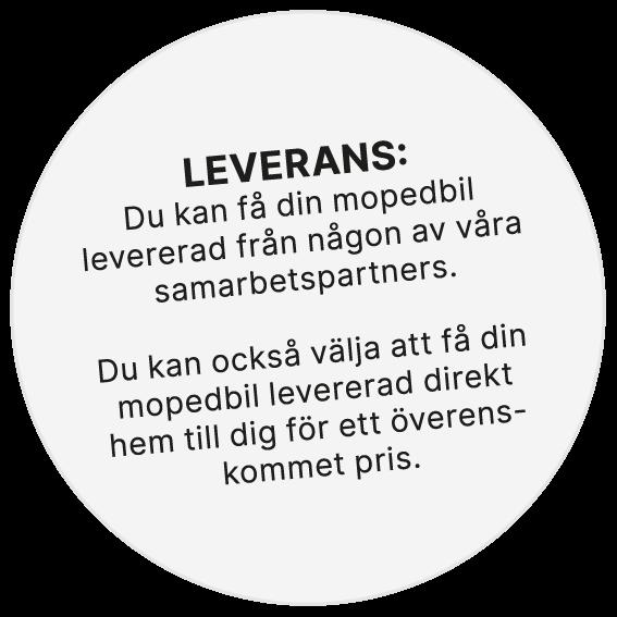 Leverans: Du kan få din mopedbil levererad från någon av våra samarbetspartners. Du kan  också välja få din mopedbil levererad direkt hem till dig för ett överenskommet pris.